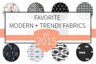 Favorite Modern + Trendy Fabrics for 2015!!